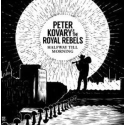 KŐVÁRY PÉTER AND THE ROYAL REBELS - Halfway Till Morning CD