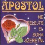 APOSTOL - Ne Felejts El Soha Szeretni CD