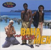 BAHA MEN - Who Let The Dogs Out CD