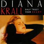 DIANA KRALL - Only Trust Your Heart CD