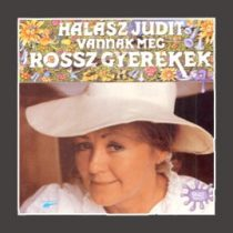 HALÁSZ JUDIT - Vannak Még Rossz Gyerekek CD