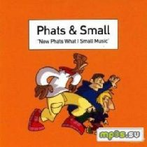 PHATS & SMALL - Now Phats What I Small Music CD