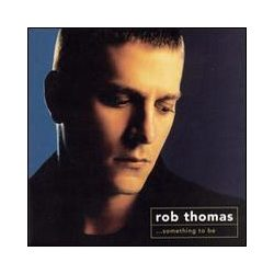 ROB THOMAS - Something To Be CD