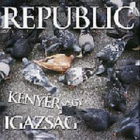REPUBLIC - Kenyér Vagy Igazság CD