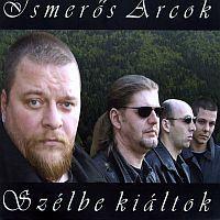 ISMERŐS ARCOK - Szélbe Kiáltok CD