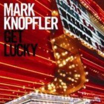 MARK KNOPFLER - Get Lucky CD