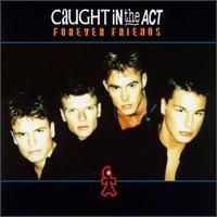 CAUGHT IN THE ACT - Forever Friends CD