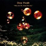 DEEP PURPLE - Who Do We Think We Are / 25.anniversary +7 bonus track ) CD