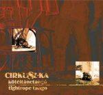 CIRKUSZ-KA - Kötéltánctangó CD