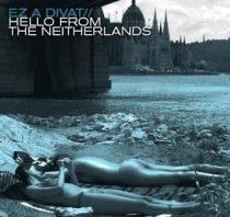 EZ A DIVAT - Hello From Neitherlands CD