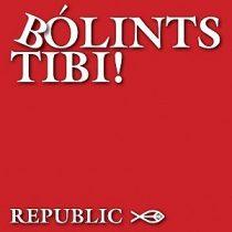 REPUBLIC - Bólints Tibi! CD