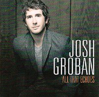 JOSH GROBAN - All That Echoes CD