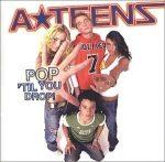 A TEENS - Pop Til You Drop CD