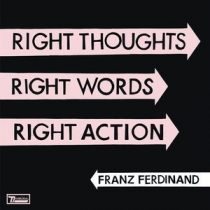 FRANZ FERDINAND - Right Thoughts, Right Words, Right Action CD