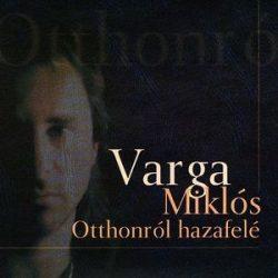 VARGA MIKLÓS - Otthonról Hazafelé CD