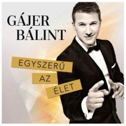 GÁJER BÁLINT - Egyszerű Az Élet CD