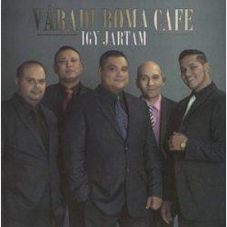 VÁRADI ROMA CAFE - Így Jártam CD