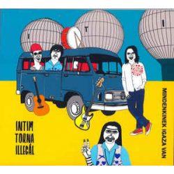 INTIM TORNA ILLEGÁL - Mindenkinek Igaza Van CD