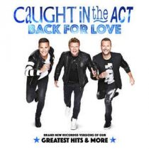 CAUGHT IN THE ACT - Back For Love Greatest Hits And More CD