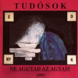 TUDÓSOK - Ne Aggyad Az Agyad 1993 CD
