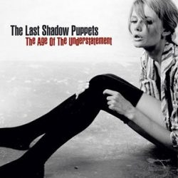 LAST SHADOW PUPPETS - Age Of The Understatement / vinyl bakelit / LP