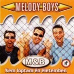 MELODY BOYS - Nem Loptam Én Életemben CD