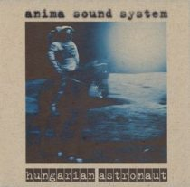 ANIMA SOUND SYSTEM - Hungarian Astronaut CD