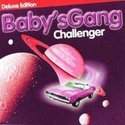BABY'S GANG - Challenger / deluxe / CD