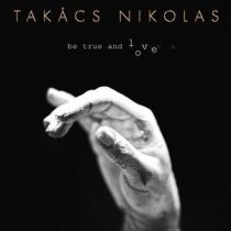 TAKÁCS NIKOLAS - Be True And Love CD