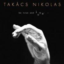 TAKÁCS NIKOLAS - Be True And Love CD