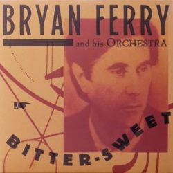 BRYAN FERRY & HIS ORCHESTRA - Bitter Sweet / vinyl bakelit / LP
