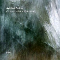 AVISHAI COHEN QUARTET - Cross My Palm With Silver CD
