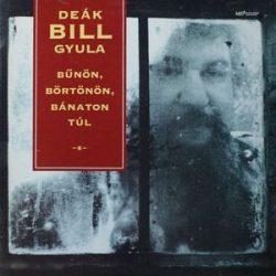 DEÁK BILL GYULA - Bűnön, Börtönön, Bánaton Túl CD