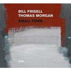 BILL FRISSEL, THOMAS MORGAN - Small Town CD
